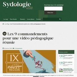 Les 9 commandements pour une vidéo pédagogique réussie - Sydologie %