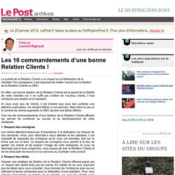 Les 10 commandements d'une bonne Relation Clients! - Laurent Rignault sur LePost.fr (16:40)