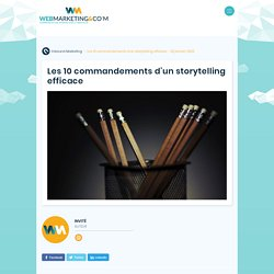 ▷ Les 10 commandements d'un storytelling efficace
