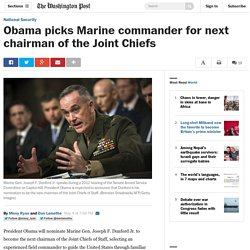 Obama picks Marine commander for next chairman of the Joint Chiefs