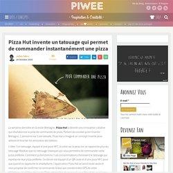 Pizza Hut invente un tatouage qui permet de commander instantanément une pizza