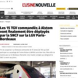 Les 15 TGV commandés à Alstom vont finalement être déployés par la SNCF sur la LGV Paris-Bordeaux - Transport