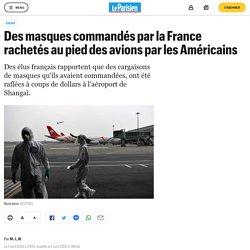 Des masques commandés par la France rachetés au pied des avions par les Américains