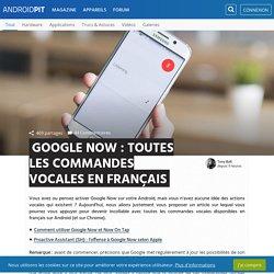 Google Now : toutes les commandes vocales en français
