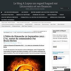 L'Edito du Dimanche 30 Septembre 2012 : L'or, statue du commandeur Par Bruno Bertez