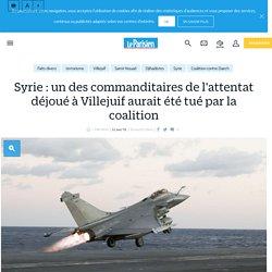 Syrie : un des commanditaires de l'attentat déjoué à villejuif aurait été tué par la coalition