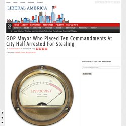 GOP Mayor Who Placed Ten Commandments At City Hall Arrested For Stealing