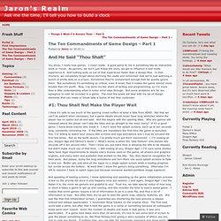 The Ten Commandments of Game Design – Part 1 « Jaron's Realm