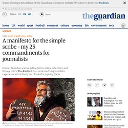 A manifesto for the simple scribe – my 25 commandments for journalists | Tim Radford | Science