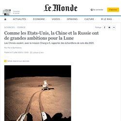 Comme les Etats-Unis, la Chine et la Russie ont de grandes ambitions pour la Lune