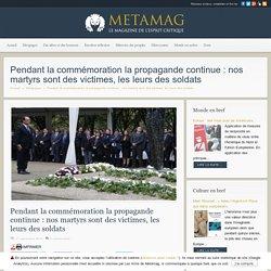 Pendant la commémoration la propagande continue : nos martyrs sont des victimes, les leurs des soldats