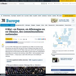 8 Mai : en France, en Allemagne ou en Ukraine, des commémorations nationales