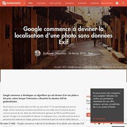 Google commence à deviner la localisation d'une photo sans données Exif - Tech