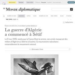 La guerre d'Algérie a commencé à Sétif le 8 mai 1945, par Mohammed Harbi (Le Monde diplomatique, mai 2005)