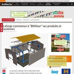 """Lafarge commence à """"BIMiser"""" ses produits et systèmes"""