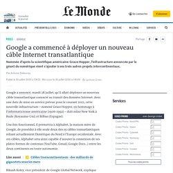 Google a commencé à déployer un nouveau câble Internet transatlantique