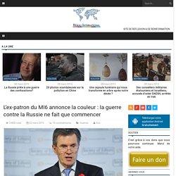 L'ex-patron du MI6 annonce la couleur : la guerre contre la Russie ne fait que commencer