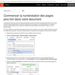 Commencer la numérotation des pages plus loin dans votre document - Word