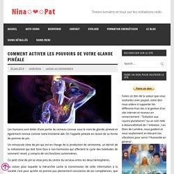Comment activer les pouvoirs de votre glande pinéale – Nina✩❤✩Pat