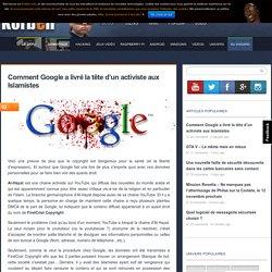 Comment Google a livré la tête d'un activiste aux Islamistes - Korben