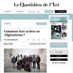 Commentêtre artiste en Afghanistan? - Le Quotidien de l'Art