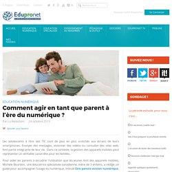 Comment agir en tant que parent à l'ère du numérique ?
