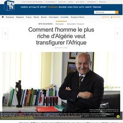 Comment l'homme le plus riche d'Algérie veut transfigurer l'Afrique
