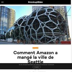 Comment Amazon a mangé la ville de Seattle? Les Inrocks