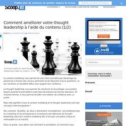 Comment améliorer votre thought leadership à l'aide du contenu (1/2) - Blog Scoop.it France