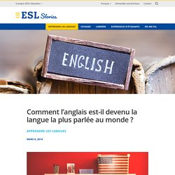 Comment l'anglais est-il devenu la langue la plus parlée au monde ? - ESL – Séjours linguistiques