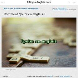 Comment épeler en anglais? · Mots, noms, mails et numéros de téléphone…