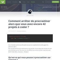 Comment arrêter de procrastiner alors que vous avez encore 42 projets à coder ?