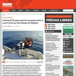 Comment l'Europe autorise ses garde-côtes à ouvrir le feu sur des bateaux de réfugiés