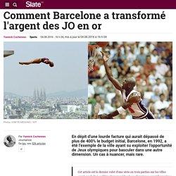 Comment Barcelone a transformé l'argent des JO en or