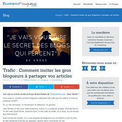 Comment inciter les gros blogueurs à partager vos article