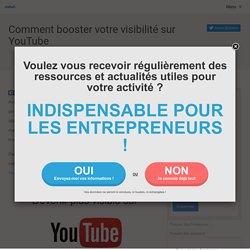 Comment booster votre visibilité sur YouTube