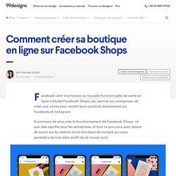 Comment créer sa boutique en ligne sur Facebook Shops