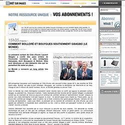 Comment Bolloré et Bouygues soutiennent Gbagbo (Le Monde)