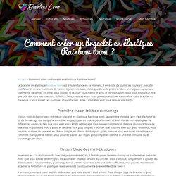 Comment créer un bracelet en élastique Rainbow loom ?