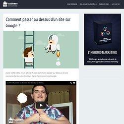Comment passer au dessus d'un site sur Google ? - Business Antidote