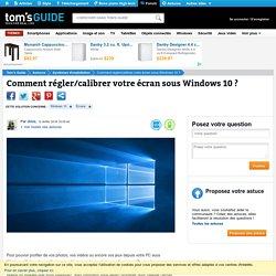 Comment régler/calibrer votre écran sous Windows 10 ?