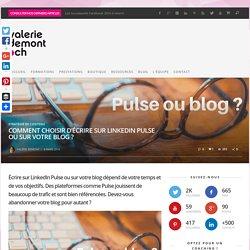 Comment choisir d'écrire sur LinkedIn Pulse ou sur votre blog ?
