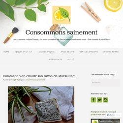 Comment bien choisir son savon de Marseille ? – Consommons sainement !