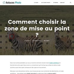 Comment choisir la zone de mise au point ?