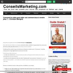 Comment la vidéo peut aider vos commerciaux à vendre plus ? - Christian MaingretConseilsMarketing.fr