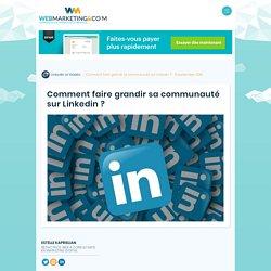 ▷ Comment faire grandir sa communauté sur Linkedin