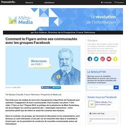 Comment le Figaro anime ses communautés avec les groupes Facebook