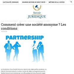 Comment créer une société anonyme ? Les conditions - Savoirs juridiques