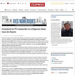 Comment la TV connectée va s'imposer dans tous les foyers | A nos vies numériques