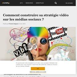 Comment construire sa stratégie vidéo sur les médias sociaux ?